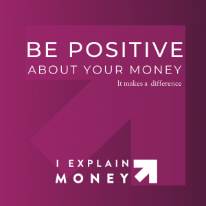 Be Positive about your money