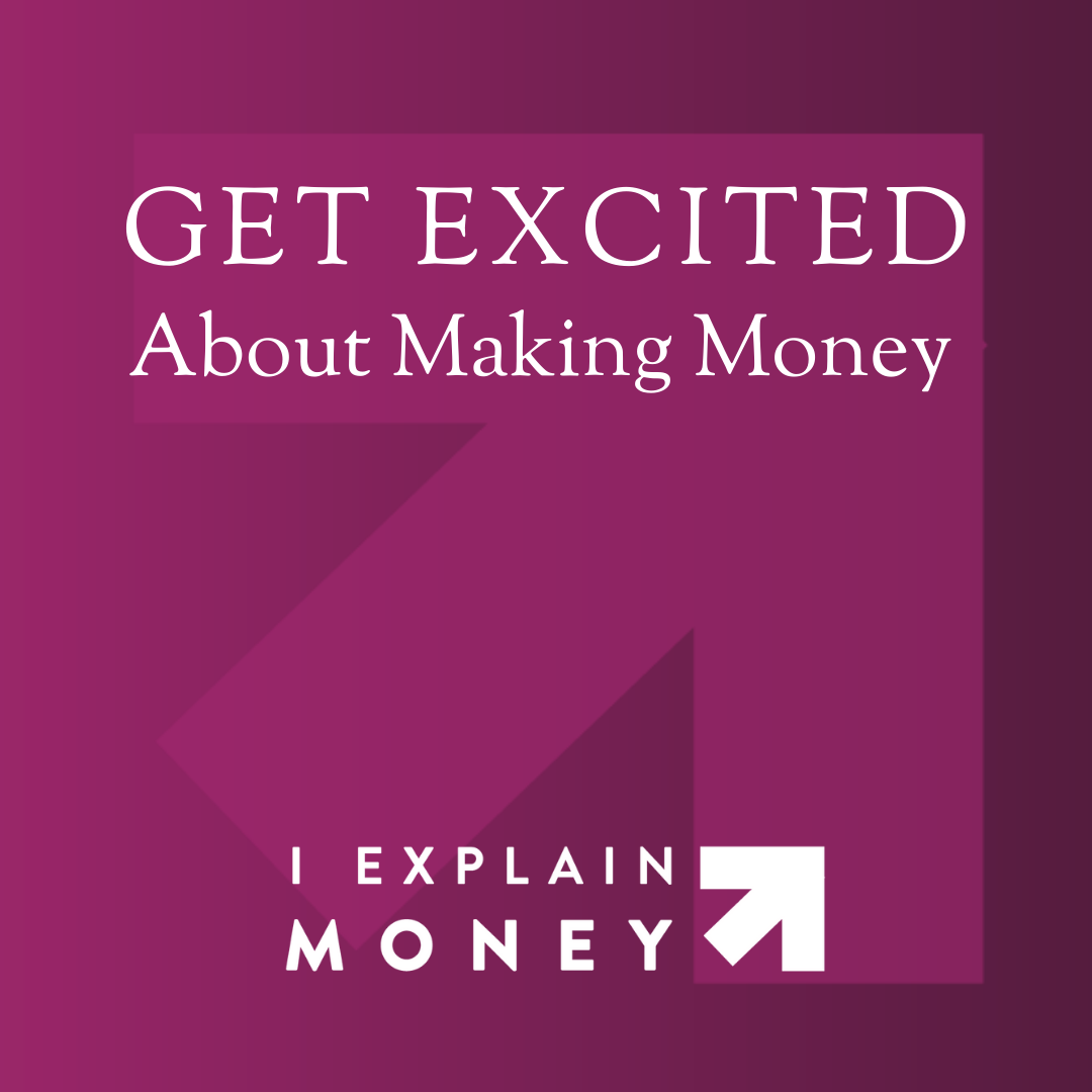Get excited about making money