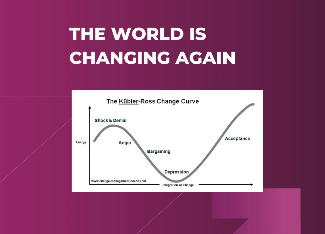 The world is changing again Kubler-Ross Change Curve